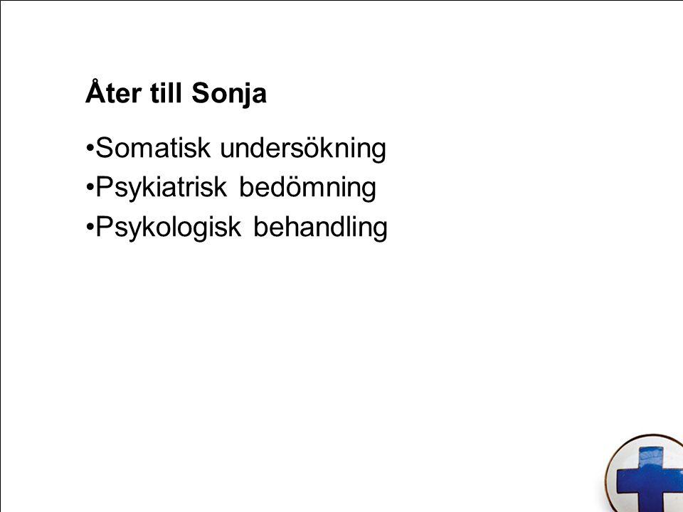 Åter till Sonja Somatisk undersökning Psykiatrisk bedömning Psykologisk behandling