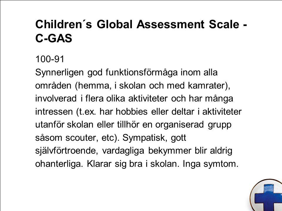 Children´s Global Assessment Scale - C-GAS 100-91 Synnerligen god funktionsförmåga inom alla områden (hemma, i skolan och med kamrater), involverad i flera olika aktiviteter och har många intressen (t.ex.