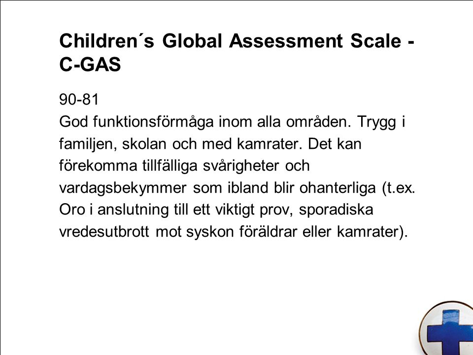 Children´s Global Assessment Scale - C-GAS 90-81 God funktionsförmåga inom alla områden.
