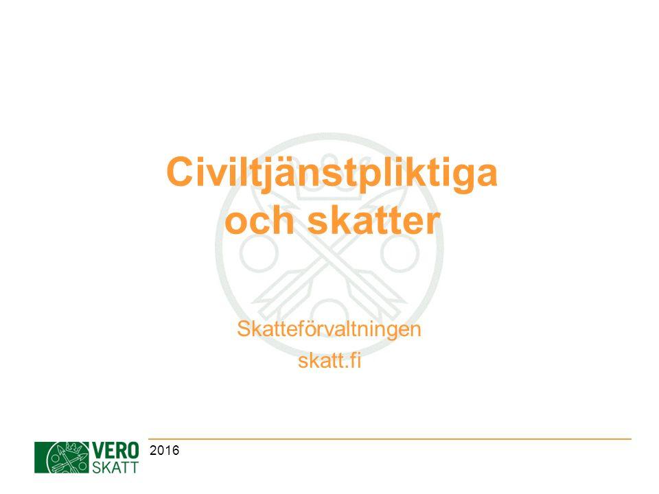 Civiltjänstpliktiga och skatter Skatteförvaltningen skatt.fi 2016