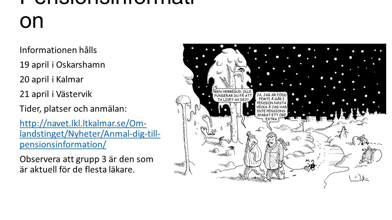 Pensionsinformati on Informationen hålls 19 april i Oskarshamn 20 april i Kalmar 21 april i Västervik Tider, platser och anmälan: http://navet.lkl.ltkalmar.se/Om- landstinget/Nyheter/Anmal-dig-till- pensionsinformation/ Observera att grupp 3 är den som är aktuell för de flesta läkare.