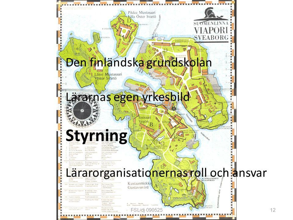 Den finländska grundskolan Lärarnas egen yrkesbild Styrning Lärarorganisationernas roll och ansvar 12FSL/dj 090525