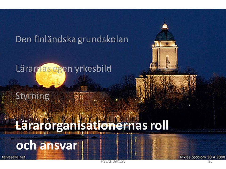 Den finländska grundskolan Lärarnas egen yrkesbild Styrning Lärarorganisationernas roll och ansvar 20FSL/dj 090525