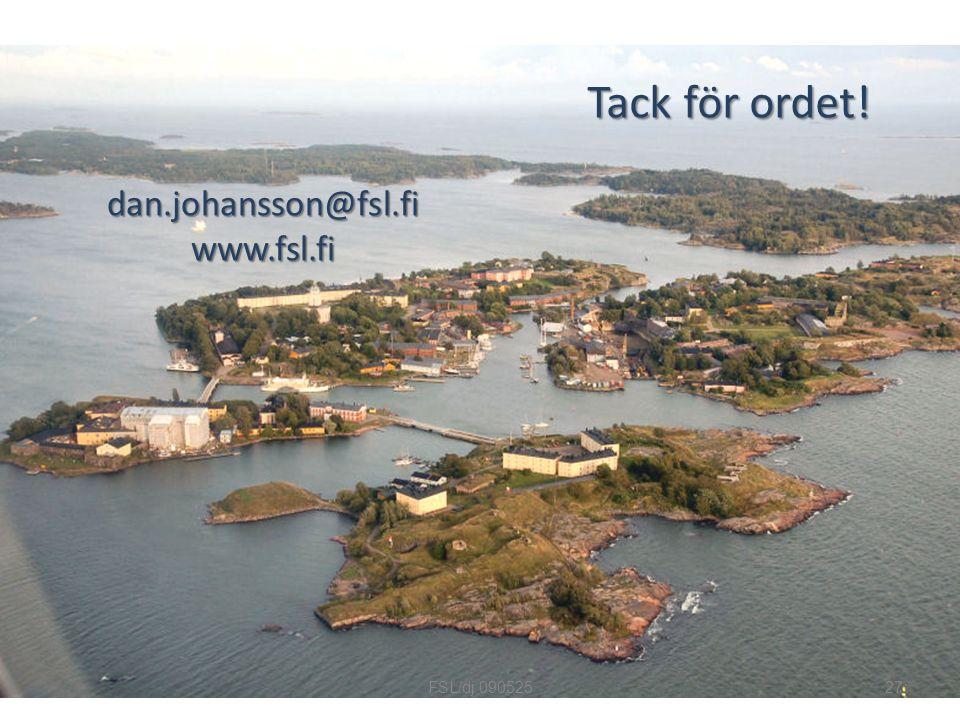 dan.johansson@fsl.fi www.fsl.fi Tack för ordet! 27FSL/dj 090525