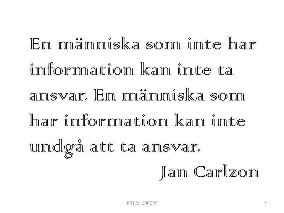 En människa som inte har information kan inte ta ansvar. En människa som har information kan inte undgå att ta ansvar. Jan Carlzon 4FSL/dj 090525