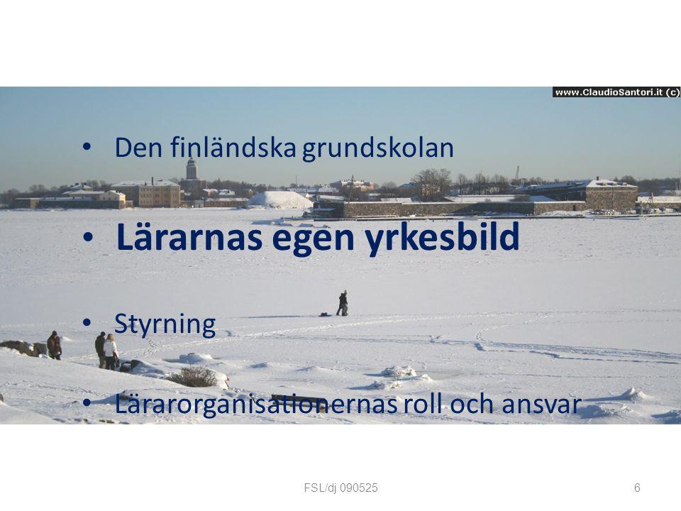 Den finländska grundskolan Lärarnas egen yrkesbild Styrning Lärarorganisationernas roll och ansvar 6FSL/dj 090525
