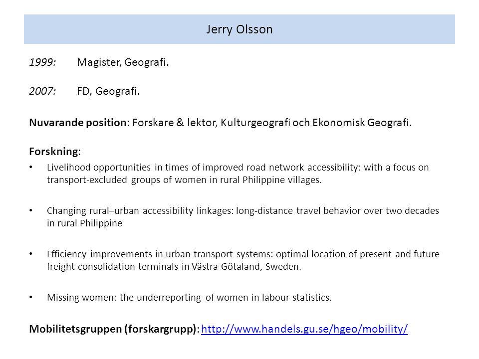 Jerry Olsson 1999: Magister, Geografi. 2007: FD, Geografi.