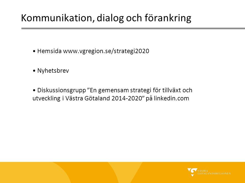 Hemsida www.vgregion.se/strategi2020 Nyhetsbrev Diskussionsgrupp En gemensam strategi för tillväxt och utveckling i Västra Götaland 2014-2020 på linkedin.com Kommunikation, dialog och förankring