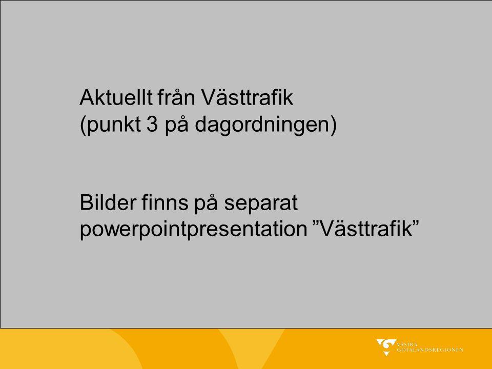 Aktuellt från Västtrafik (punkt 3 på dagordningen) Bilder finns på separat powerpointpresentation Västtrafik