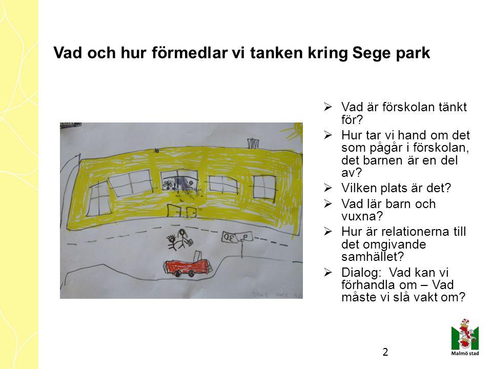 Vad och hur förmedlar vi tanken kring Sege park  Vad är förskolan tänkt för?  Hur tar vi hand om det som pågår i förskolan, det barnen är en del av?