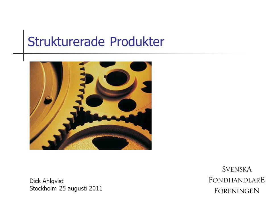 Strukturerade Produkter Dick Ahlqvist Stockholm 25 augusti 2011