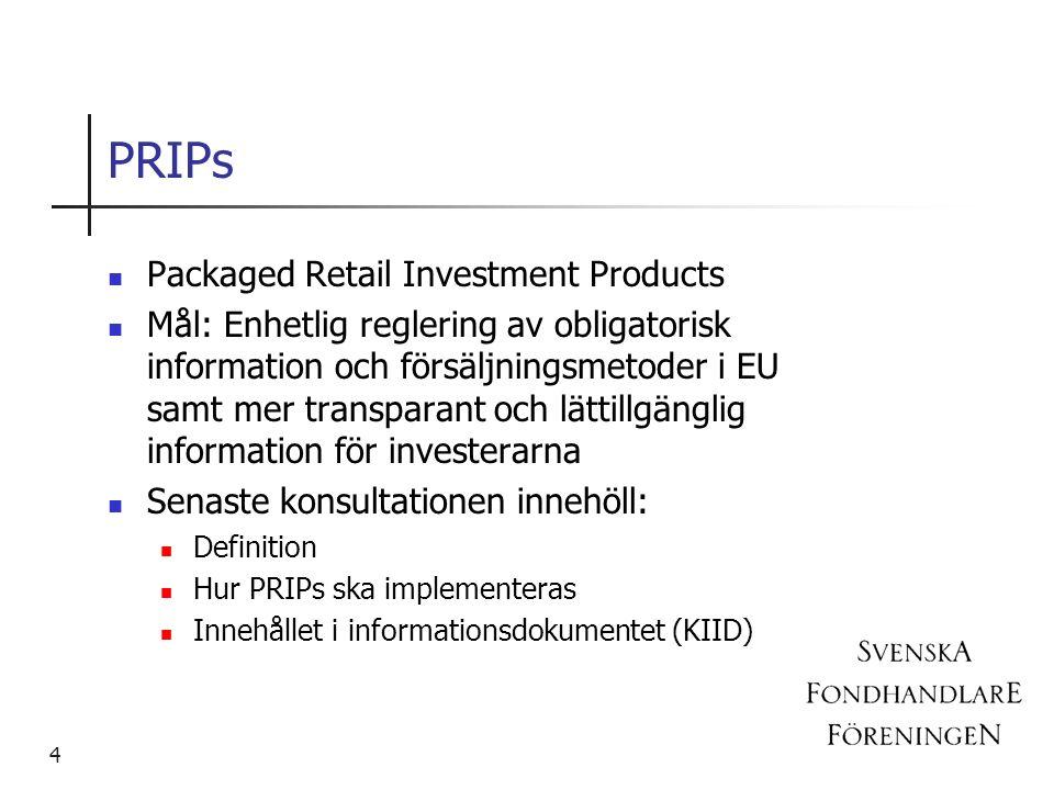 Packaged Retail Investment Products Mål: Enhetlig reglering av obligatorisk information och försäljningsmetoder i EU samt mer transparant och lättillgänglig information för investerarna Senaste konsultationen innehöll: Definition Hur PRIPs ska implementeras Innehållet i informationsdokumentet (KIID) 4