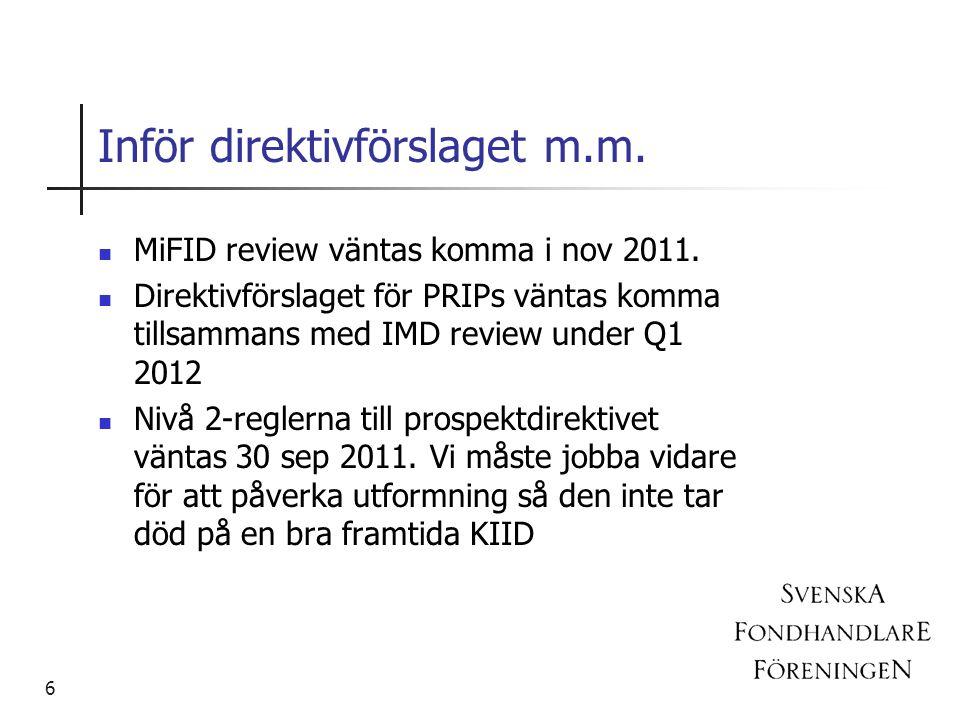 Inför direktivförslaget m.m. MiFID review väntas komma i nov 2011. Direktivförslaget för PRIPs väntas komma tillsammans med IMD review under Q1 2012 N