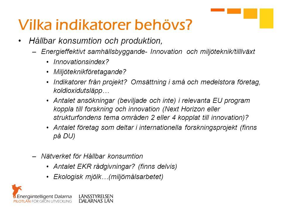 Vilka indikatorer behövs? Hållbar konsumtion och produktion, –Energieffektivt samhällsbyggande- Innovation och miljöteknik/tilllväxt Innovationsindex?