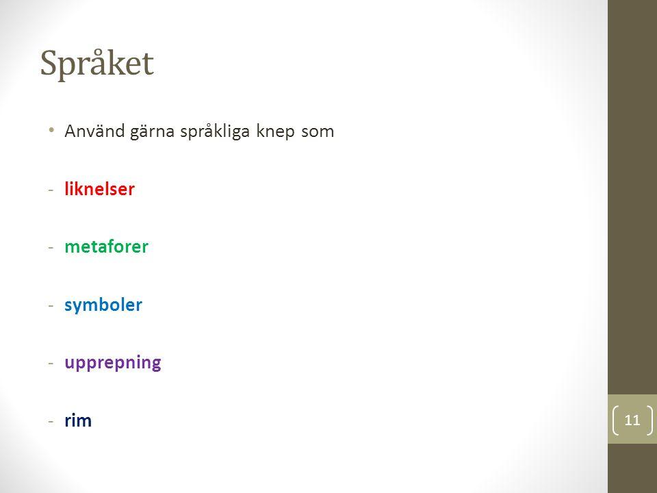Språket Använd gärna språkliga knep som -liknelser -metaforer -symboler -upprepning -rim 11