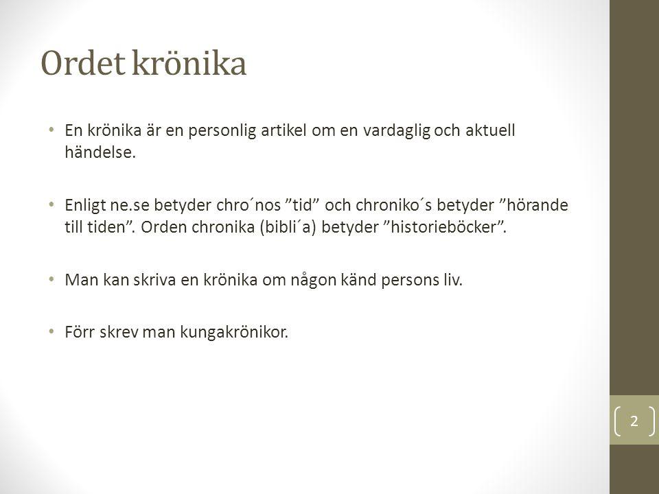 Ordet krönika En krönika är en personlig artikel om en vardaglig och aktuell händelse.
