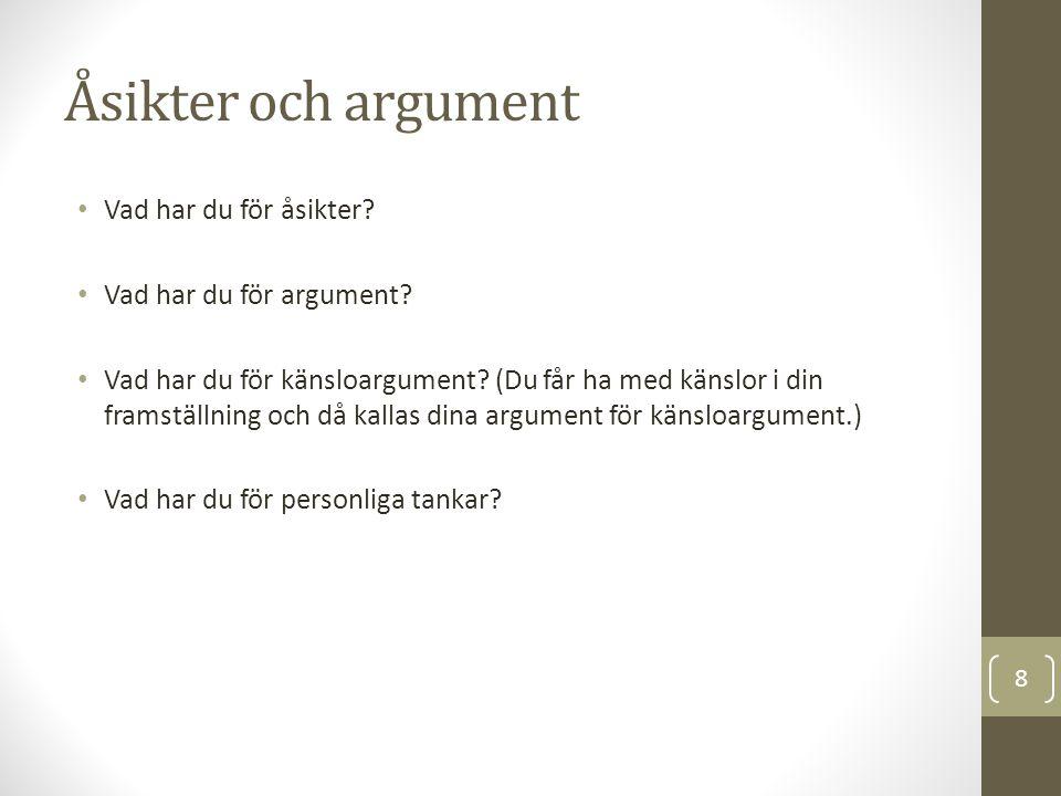 Åsikter och argument Vad har du för åsikter. Vad har du för argument.