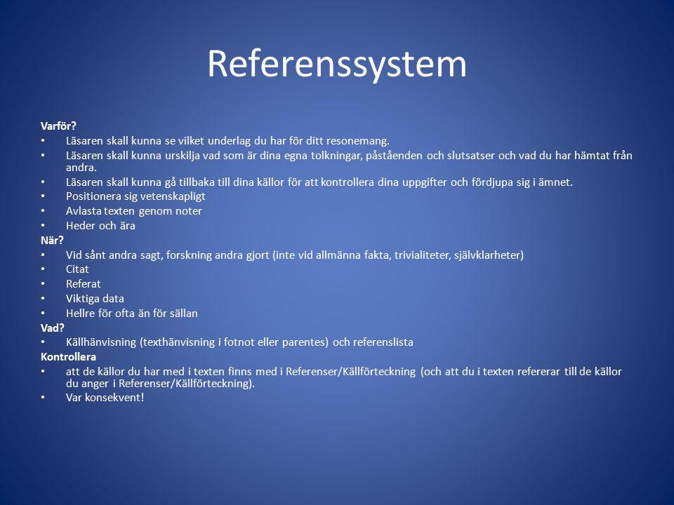 Referenssystem Varför? Läsaren skall kunna se vilket underlag du har för ditt resonemang. Läsaren skall kunna urskilja vad som är dina egna tolkningar