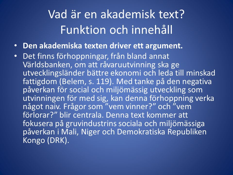Vad är en akademisk text? Funktion och innehåll Den akademiska texten driver ett argument. Det finns förhoppningar, från bland annat Världsbanken, om