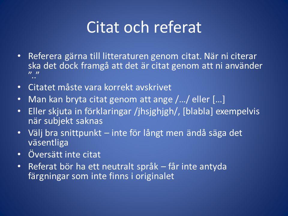 """Citat och referat Referera gärna till litteraturen genom citat. När ni citerar ska det dock framgå att det är citat genom att ni använder """".."""" Citatet"""