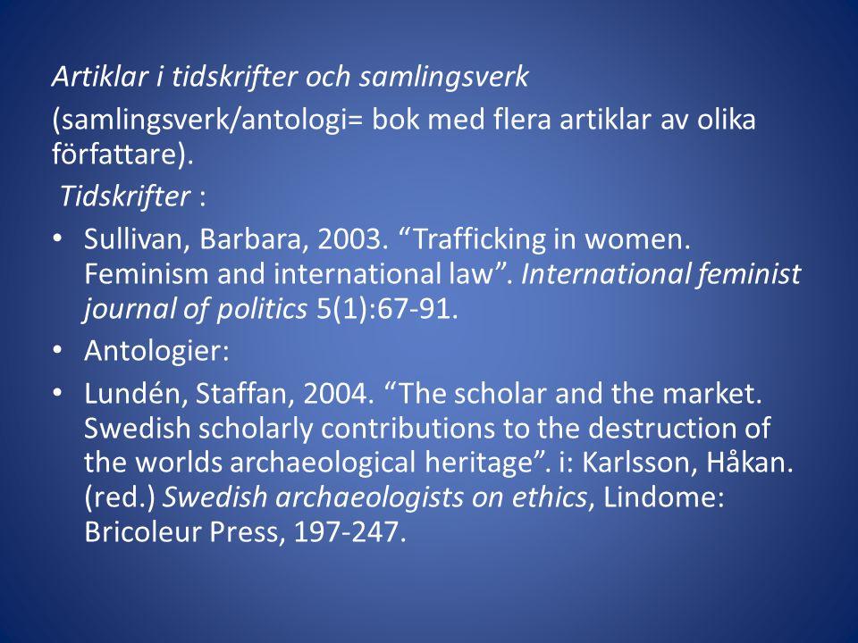 """Artiklar i tidskrifter och samlingsverk (samlingsverk/antologi= bok med flera artiklar av olika författare). Tidskrifter : Sullivan, Barbara, 2003. """"T"""