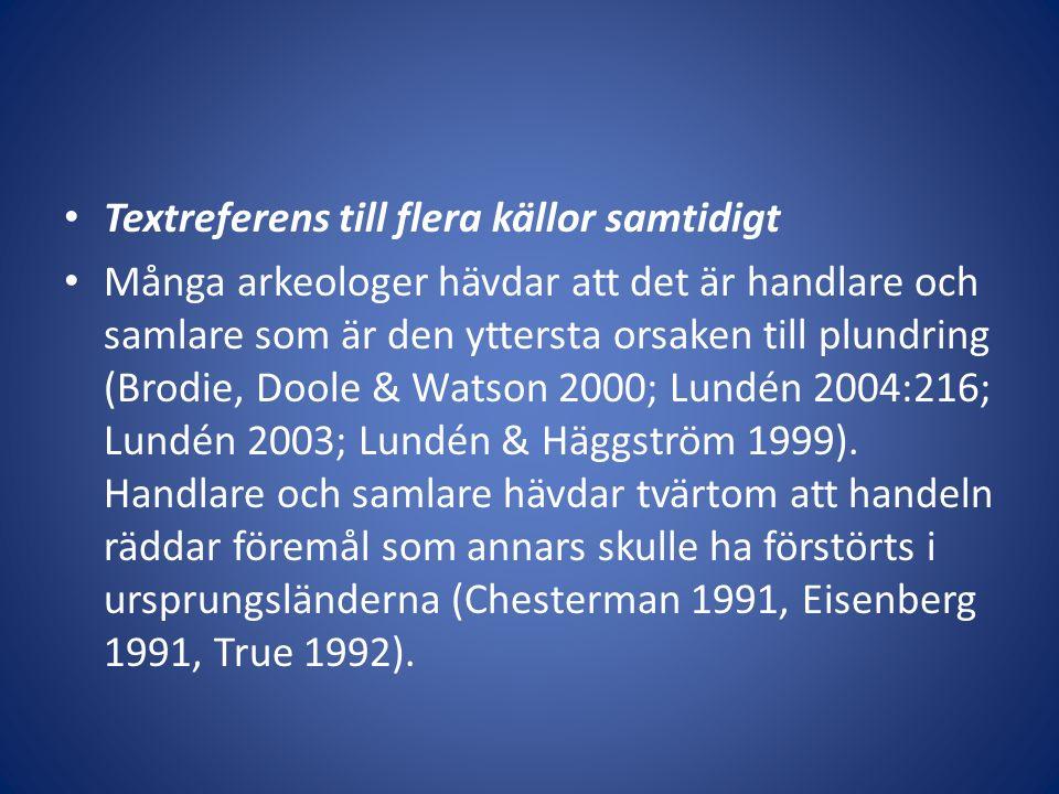 Textreferens till flera källor samtidigt Många arkeologer hävdar att det är handlare och samlare som är den yttersta orsaken till plundring (Brodie, Doole & Watson 2000; Lundén 2004:216; Lundén 2003; Lundén & Häggström 1999).
