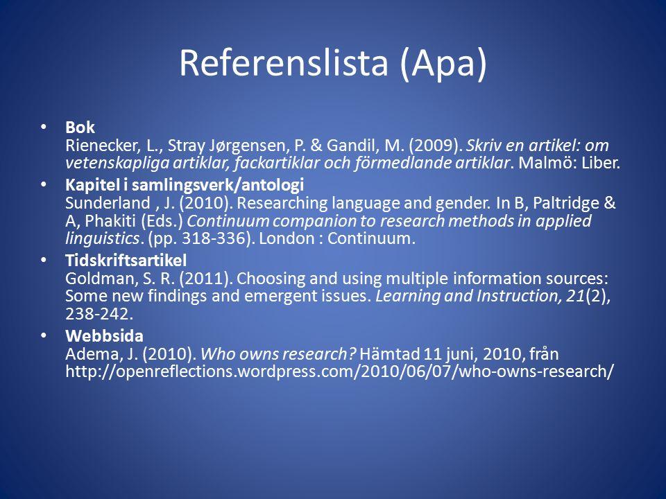 Referenslista (Apa) Bok Rienecker, L., Stray Jørgensen, P. & Gandil, M. (2009). Skriv en artikel: om vetenskapliga artiklar, fackartiklar och förmedla
