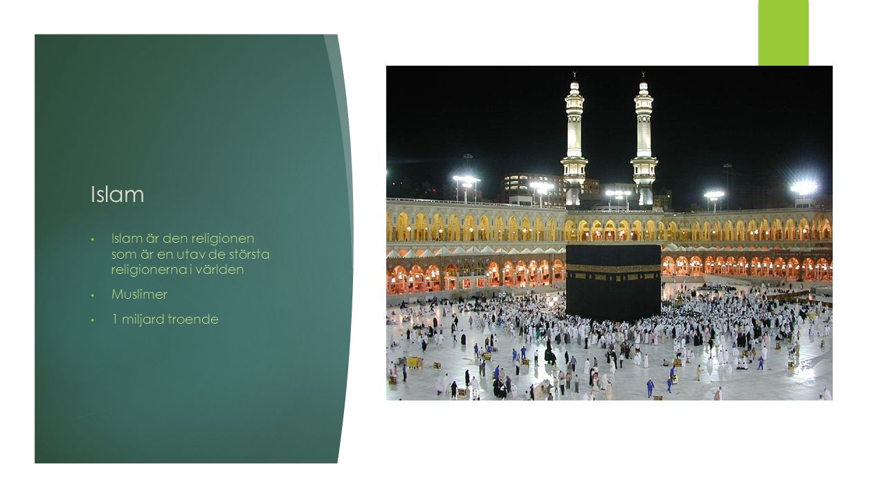 Islam är den religionen som är en utav de största religionerna i världen Muslimer 1 miljard troende