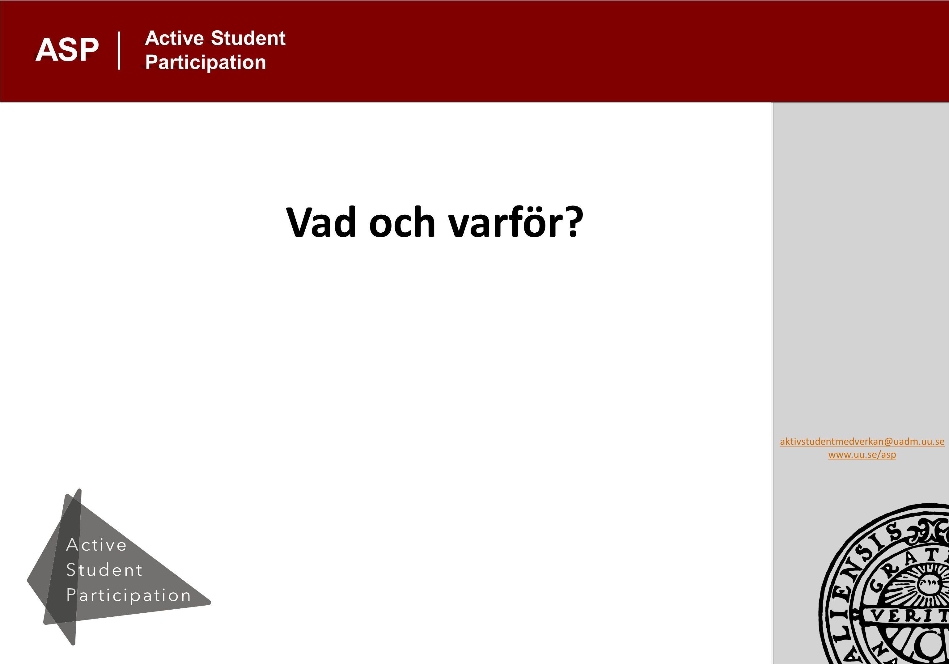 aktivstudentmedverkan@uadm.uu.se www.uu.se/asp Active Student Participation ASP Vad och varför
