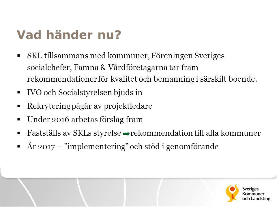 Vad händer nu?  SKL tillsammans med kommuner, Föreningen Sveriges socialchefer, Famna & Vårdföretagarna tar fram rekommendationer för kvalitet och be