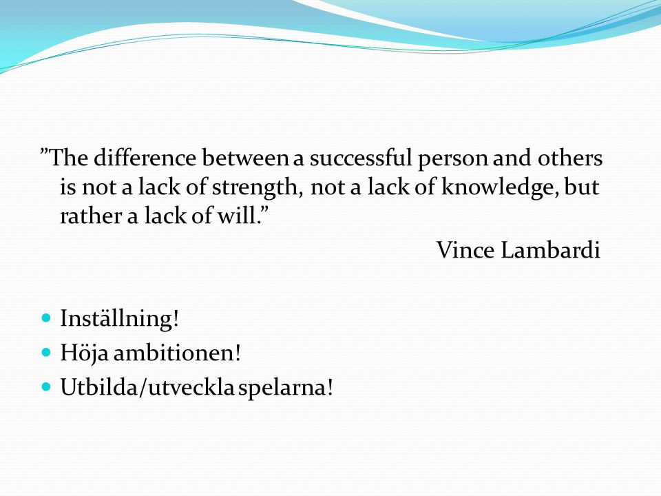 The difference between a successful person and others is not a lack of strength, not a lack of knowledge, but rather a lack of will. Vince Lambardi Inställning.