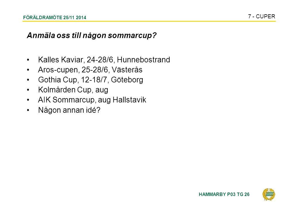 HAMMARBY P03 TG 26 FÖRÄLDRAMÖTE 25/11 2014 Anmäla oss till någon sommarcup.