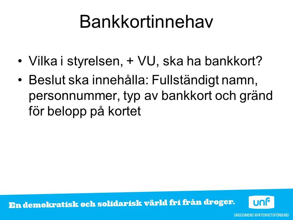 Bankkortinnehav Vilka i styrelsen, + VU, ska ha bankkort.