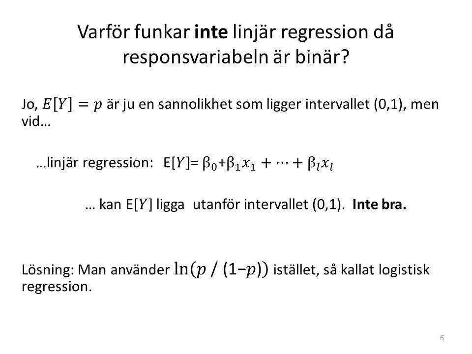 Varför funkar inte linjär regression då responsvariabeln är binär? 6