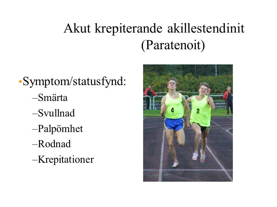 Akut krepiterande akillestendinit (Paratenoit) Symptom/statusfynd: –Smärta –Svullnad –Palpömhet –Rodnad –Krepitationer
