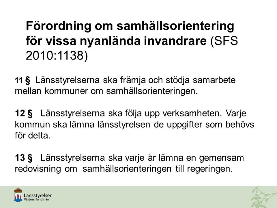 Förordning om samhällsorientering för vissa nyanlända invandrare (SFS 2010:1138) 11 § Länsstyrelserna ska främja och stödja samarbete mellan kommuner om samhällsorienteringen.