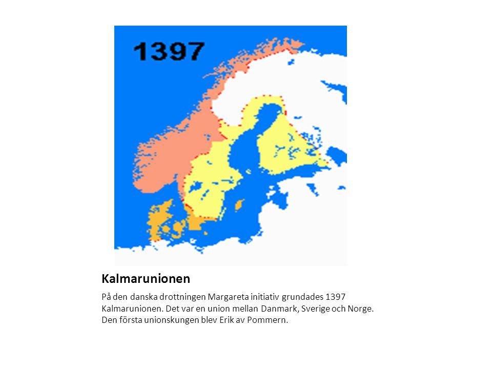 Kalmarunionen På den danska drottningen Margareta initiativ grundades 1397 Kalmarunionen. Det var en union mellan Danmark, Sverige och Norge. Den förs