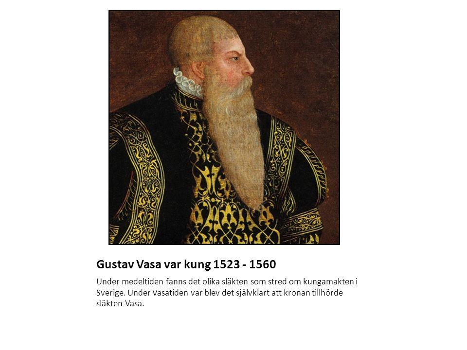 Gustav Vasa var kung 1523 - 1560 Under medeltiden fanns det olika släkten som stred om kungamakten i Sverige. Under Vasatiden var blev det självklart