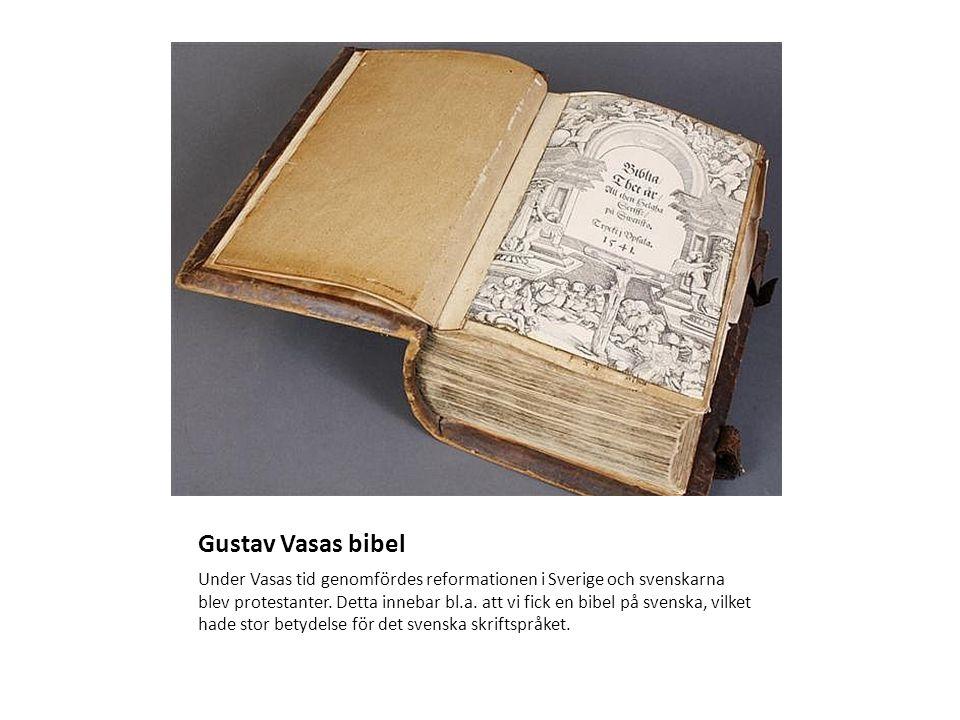 Gustav Vasas bibel Under Vasas tid genomfördes reformationen i Sverige och svenskarna blev protestanter. Detta innebar bl.a. att vi fick en bibel på s