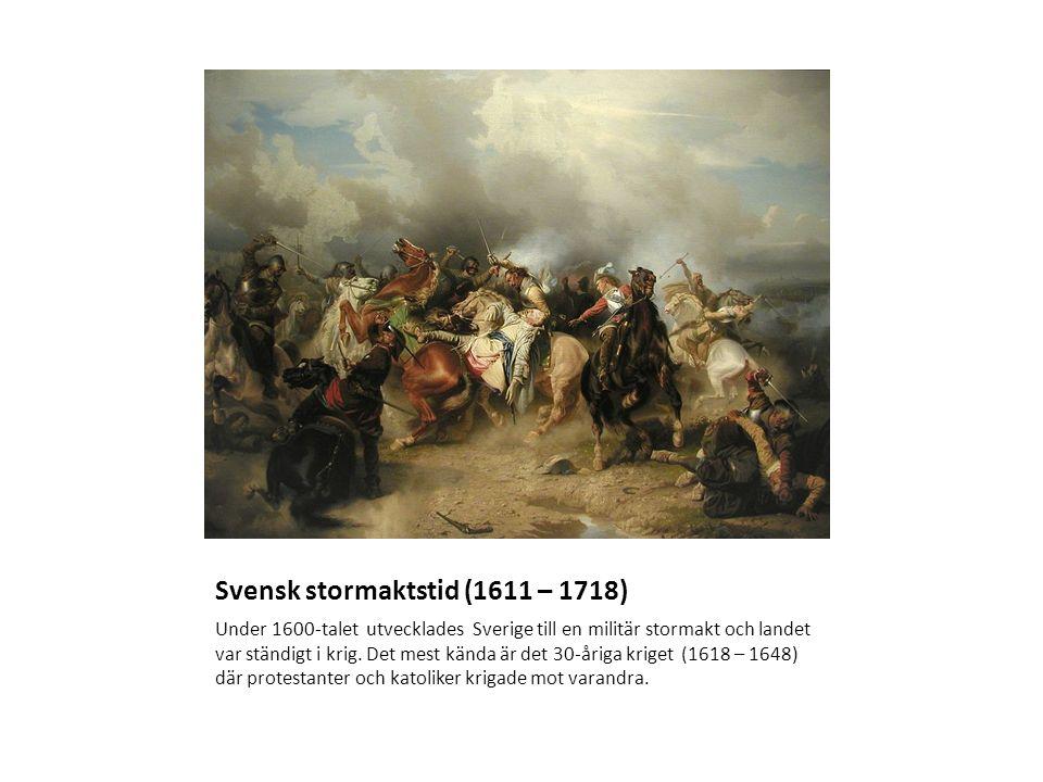 Svensk stormaktstid (1611 – 1718) Under 1600-talet utvecklades Sverige till en militär stormakt och landet var ständigt i krig. Det mest kända är det