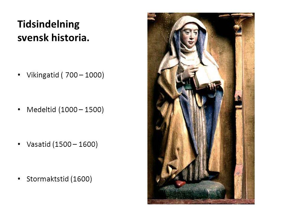 Tidsindelning svensk historia. Vikingatid ( 700 – 1000) Medeltid (1000 – 1500) Vasatid (1500 – 1600) Stormaktstid (1600)