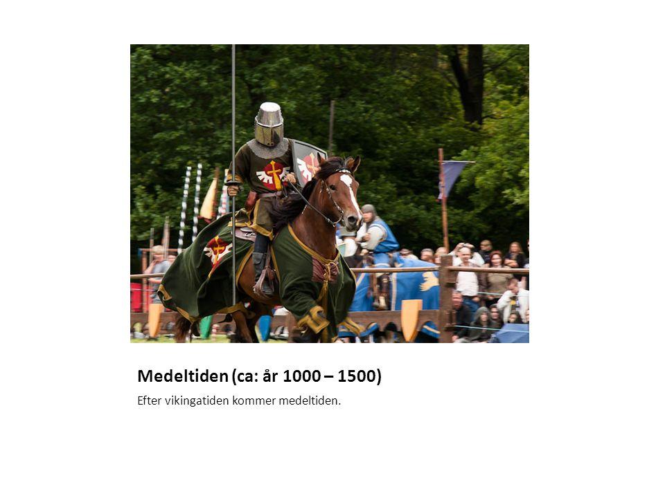 Medeltiden (ca: år 1000 – 1500) Efter vikingatiden kommer medeltiden.