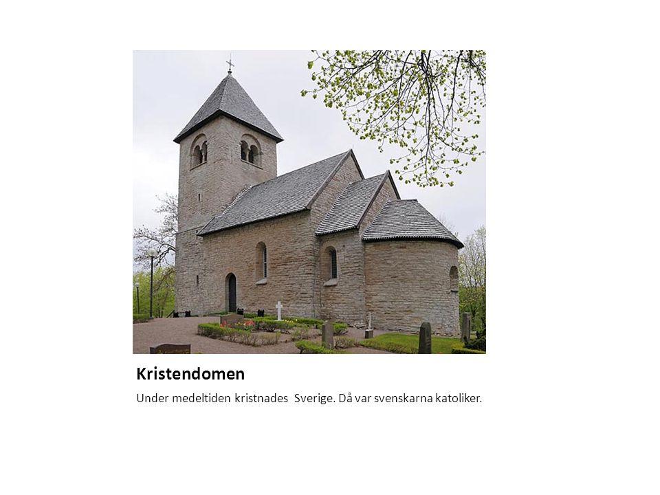 Kristendomen Under medeltiden kristnades Sverige. Då var svenskarna katoliker.