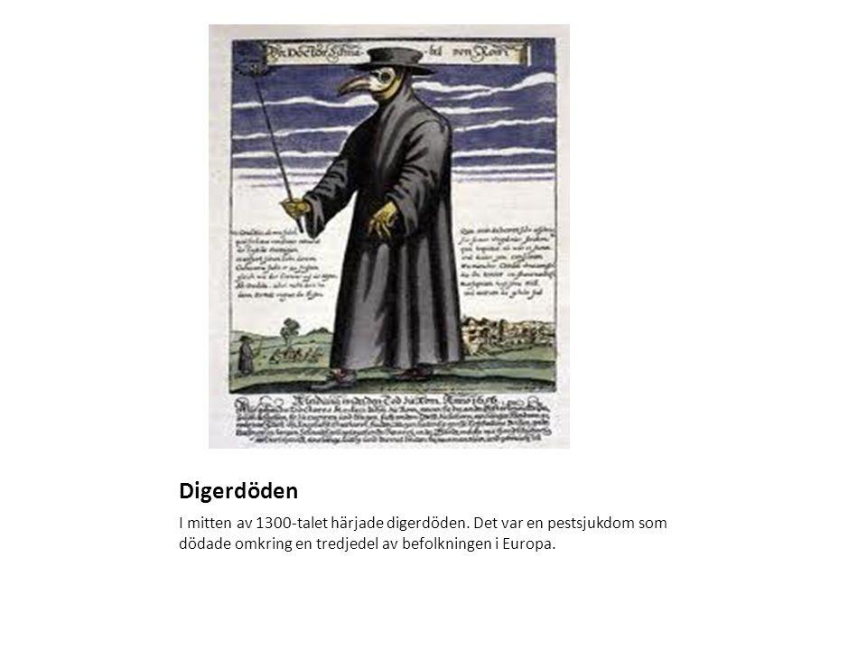 Digerdöden I mitten av 1300-talet härjade digerdöden. Det var en pestsjukdom som dödade omkring en tredjedel av befolkningen i Europa.