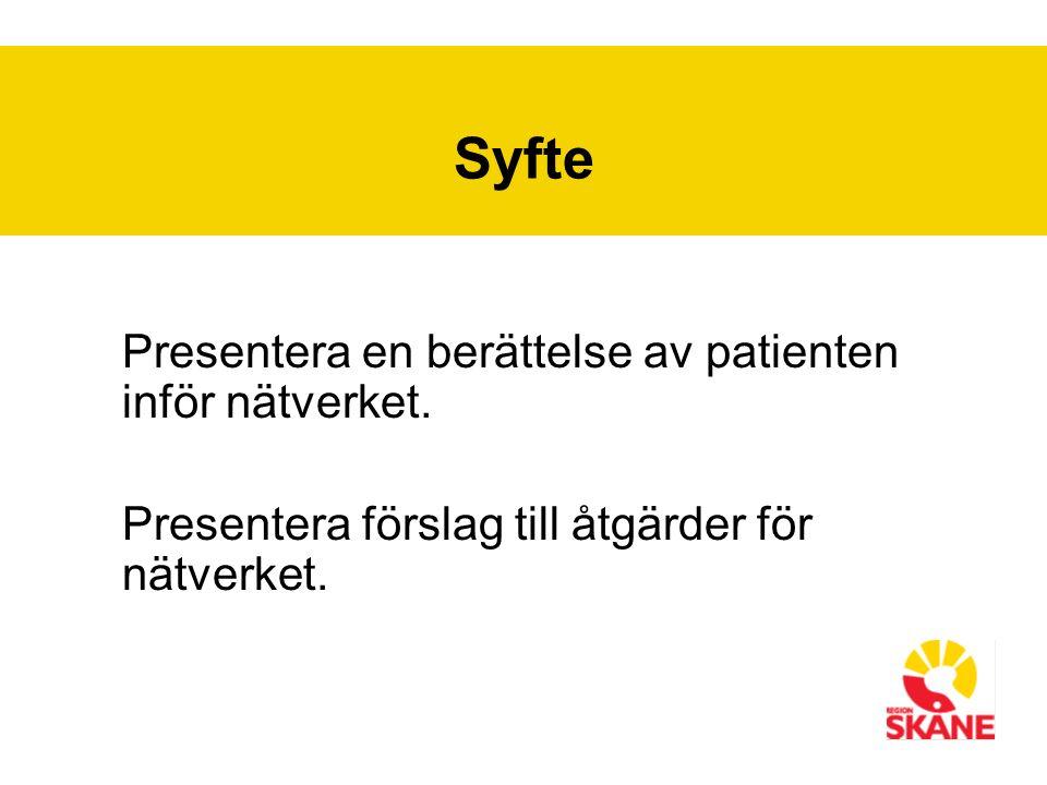 Syfte Presentera en berättelse av patienten inför nätverket.