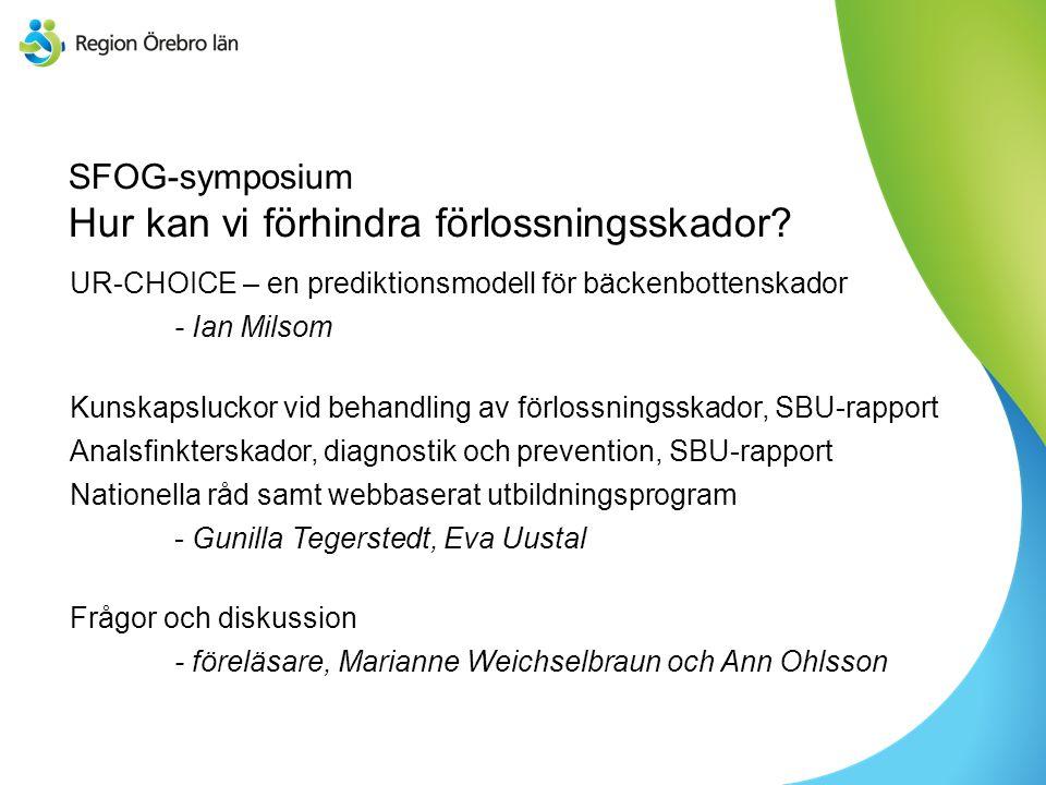 SFOG-symposium Hur kan vi förhindra förlossningsskador? UR-CHOICE – en prediktionsmodell för bäckenbottenskador - Ian Milsom Kunskapsluckor vid behand