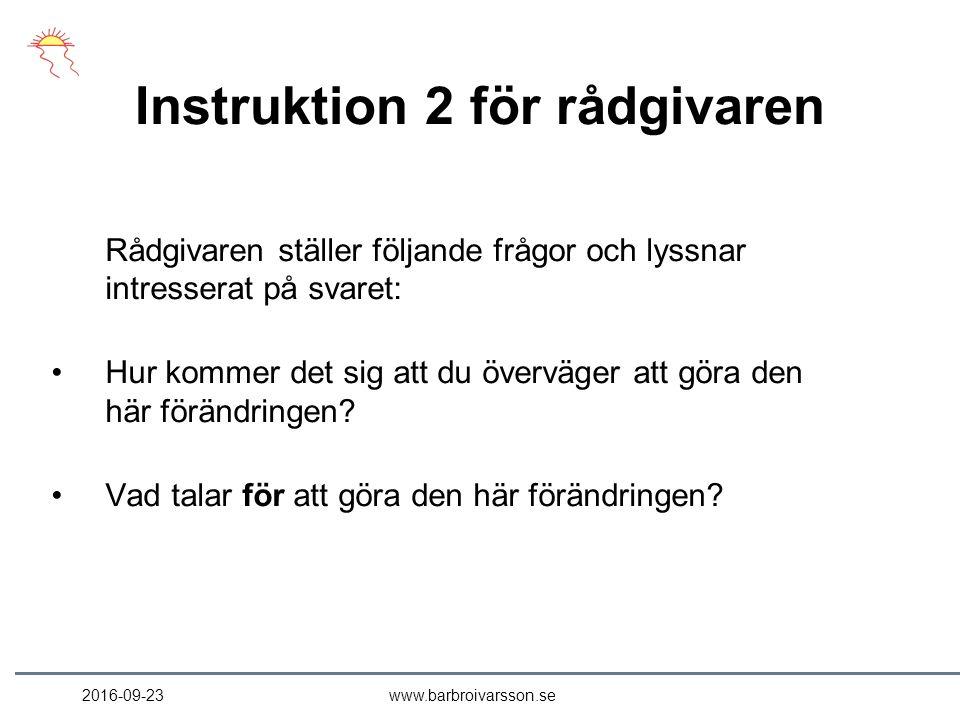 Instruktion 2 för rådgivaren Rådgivaren ställer följande frågor och lyssnar intresserat på svaret: Hur kommer det sig att du överväger att göra den här förändringen.