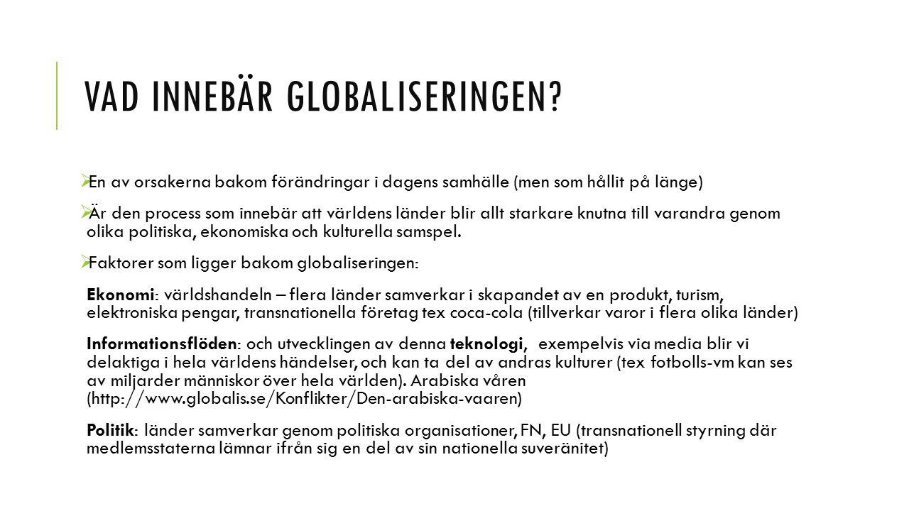 VAD INNEBÄR GLOBALISERINGEN?  En av orsakerna bakom förändringar i dagens samhälle (men som hållit på länge)  Är den process som innebär att världen