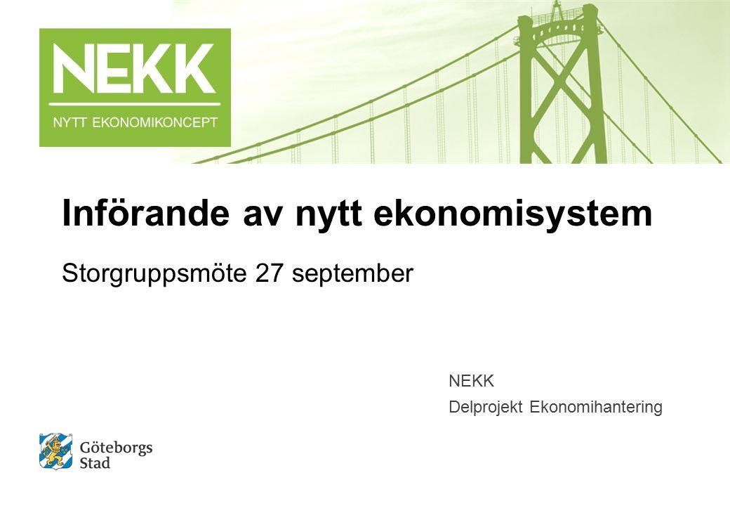 Införande av nytt ekonomisystem Storgruppsmöte 27 september NEKK Delprojekt Ekonomihantering