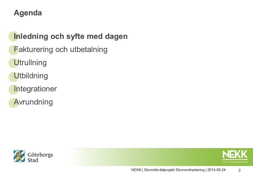 Agenda Inledning och syfte med dagen Fakturering och utbetalning Utrullning Utbildning Integrationer Avrundning NEKK | Stormöte delprojekt Ekonomihantering | 2014-09-24 2
